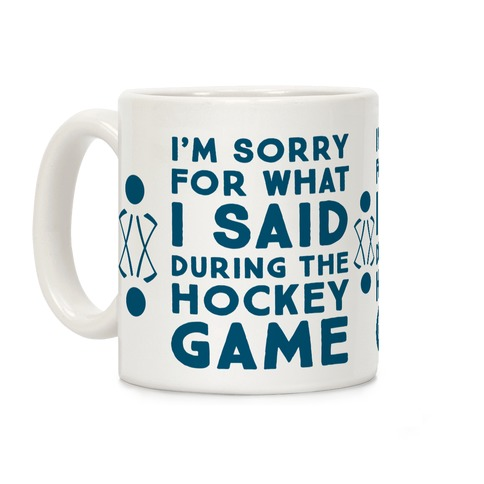I'm Sorry for What I Said during the Hockey Game Coffee Mug