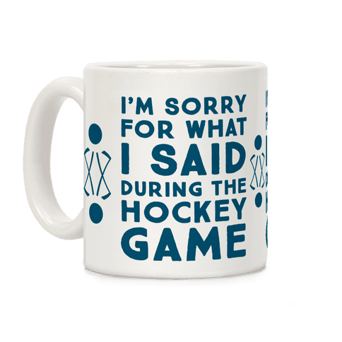 I'm Sorry for What I Said during the Hockey Game Coffee Mug