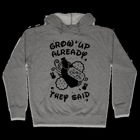 Grow Up Already They Said Hooded Sweatshirt