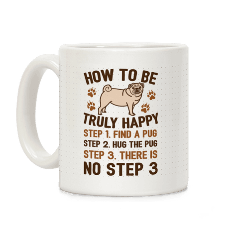 How To Be Truly Happy: Pug Hugs Coffee Mug