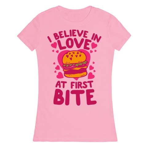 I Believe in Love at First Bite Womens T-Shirt