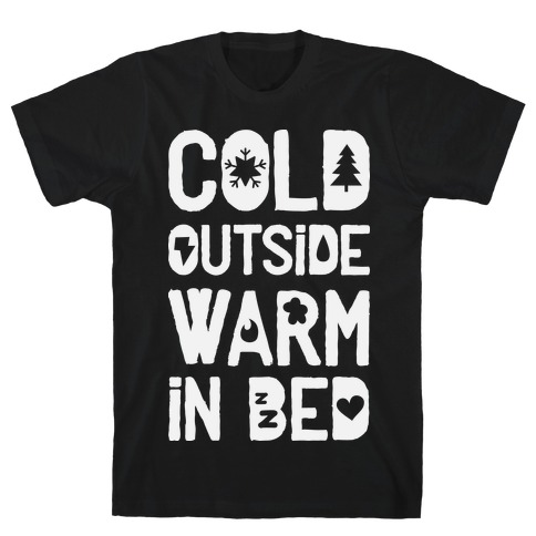 Cold Outside Warm in Bed Mens T-Shirt