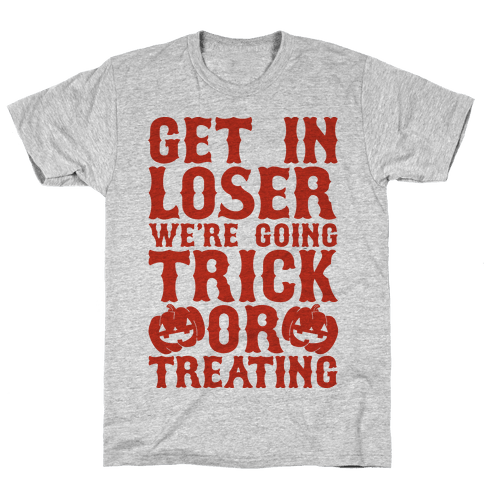 Get in Loser We're Going Trick or Treating Mens T-Shirt