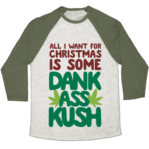 All I Want For Christmas is Some Dank Ass Kush Baseball Tee