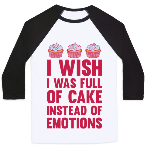 I Wish I Was Full Of Cake Instead Of Emotions Baseball Tee