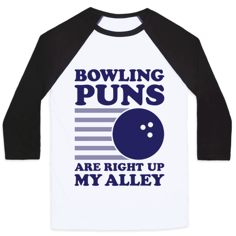 Bowling Puns Are Right Up My Alley Baseball Tee