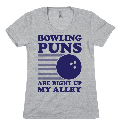 Bowling Puns Are Right Up My Alley Womens T-Shirt