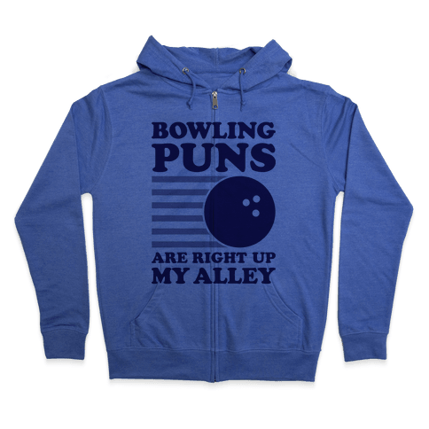 Bowling Puns Are Right Up My Alley Zip Hoodie