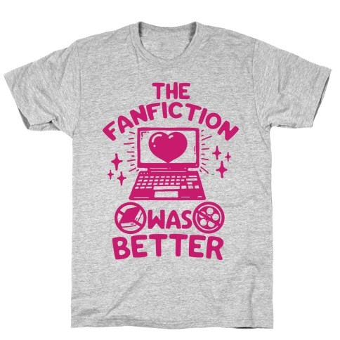 The Fanfiction Was Better T-Shirt