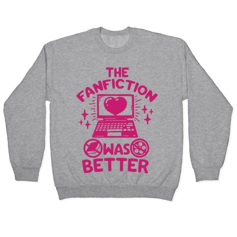 The Fanfiction Was Better Pullover