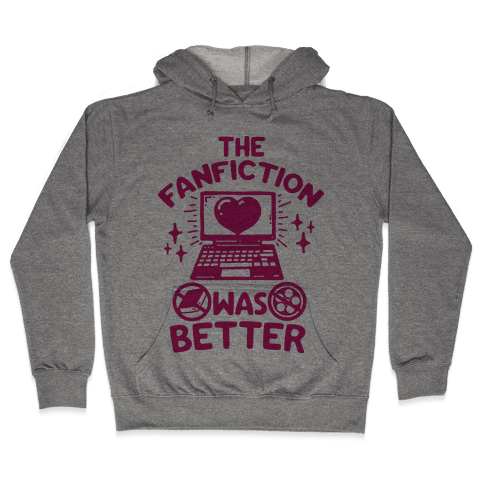 The Fanfiction Was Better Hooded Sweatshirt