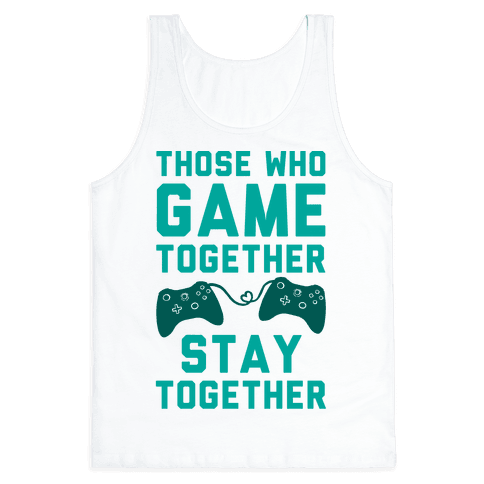 Those Who Game Together Stay Together Tank Top