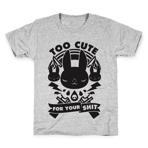 Too Cute For Your Shit Kids T-Shirt