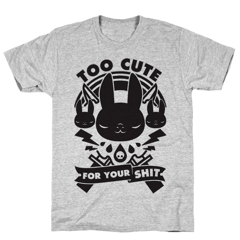 Too Cute For Your Shit Mens T-Shirt