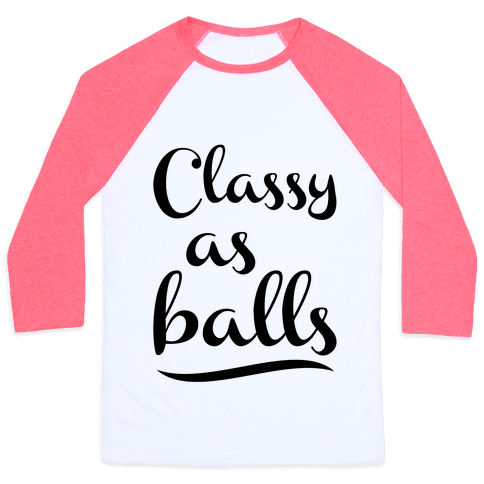 Classy As Balls Baseball Tee