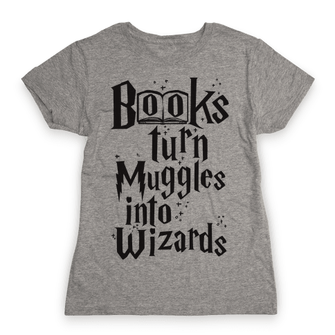 Reading Turns Muggles Into Wizards Womens T-Shirt