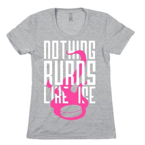 Nothing Burns Like Ice Womens T-Shirt