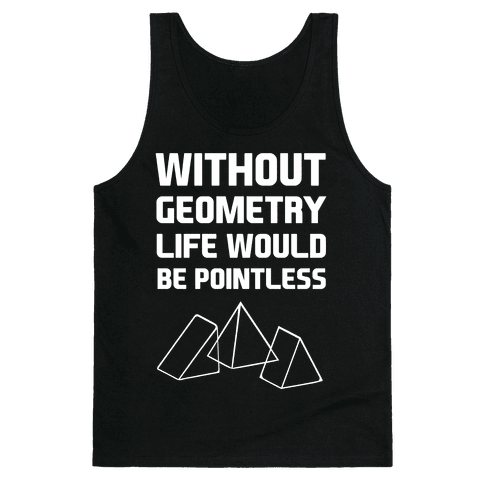 Without Geometry Life Would Be Pointless Tank Top