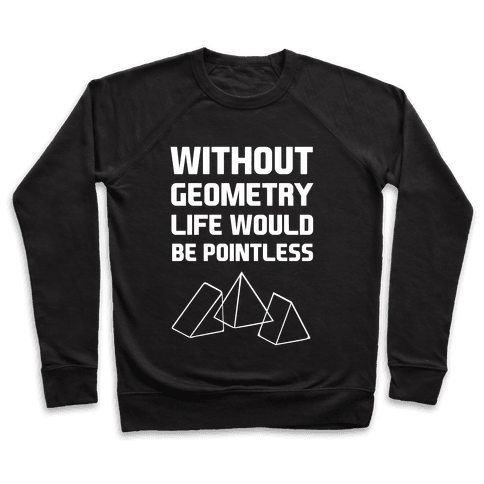 Without Geometry Life Would Be Pointless Pullover
