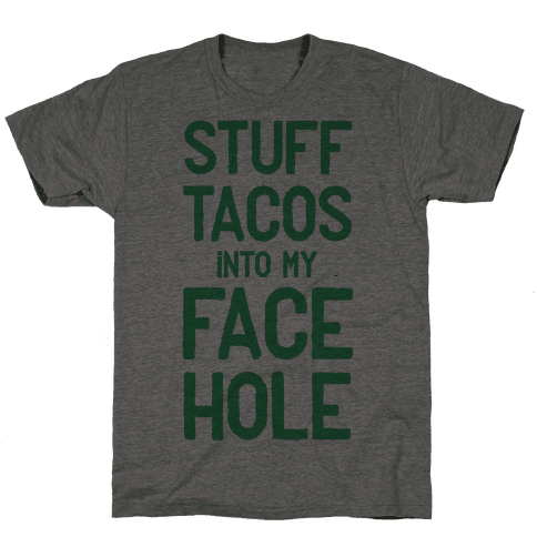 Stuff Tacos Into My Face Hole