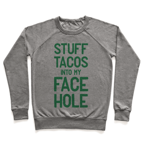 Stuff Tacos Into My Face Hole Pullover
