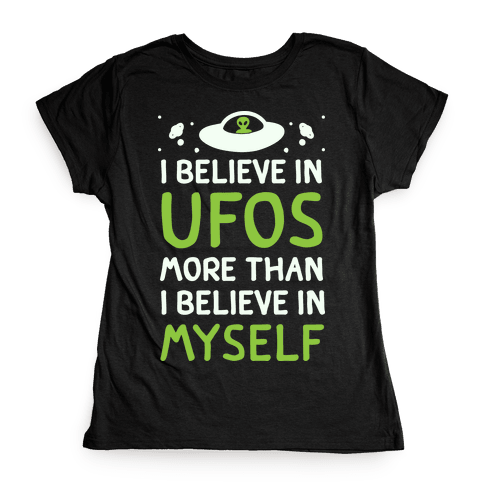I Believe In UFOs More Than I Believe In Myself