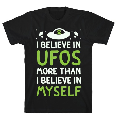 I Believe In UFOs More Than I Believe In Myself T-Shirt