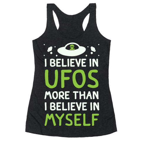 I Believe In UFOs More Than I Believe In Myself Racerback Tank Top