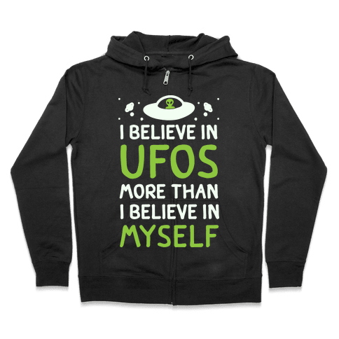 I Believe In UFOs More Than I Believe In Myself Zip Hoodie