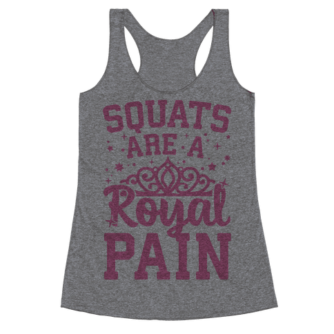 Squats Are A Royal Pain Racerback Tank Top