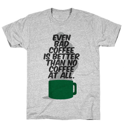 Better Than No Coffee Mens T-Shirt