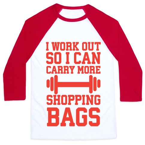 I Work Out So I Can Carry More Shopping Bags Baseball Tee