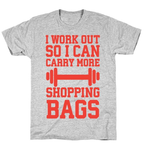 I Work Out So I Can Carry More Shopping Bags T-Shirt
