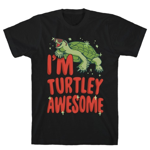 I'm Turtley Awesome T-Shirt