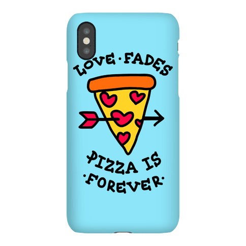 Love Fades, Pizza Is Forever Phone Case Phone Case