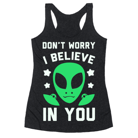 Don't Worry I Believe In You! Racerback Tank Top