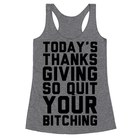 Today's Thanksgiving Quit Your Bitching Racerback Tank Top