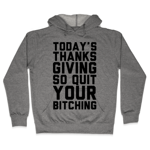Today's Thanksgiving Quit Your Bitching Hooded Sweatshirt