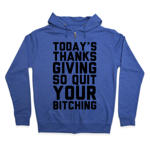 Today's Thanksgiving Quit Your Bitching Zip Hoodie