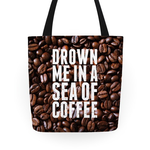 Drown Me In A Sea Of Coffee Tote