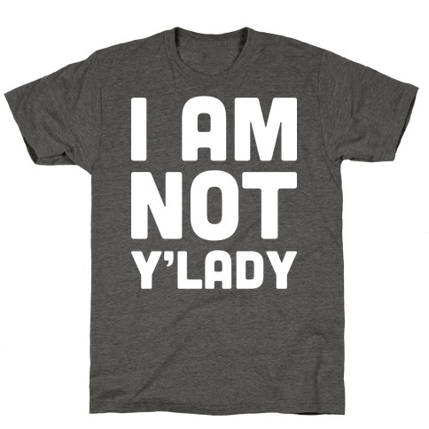 I Am Not Y'lady T-Shirt