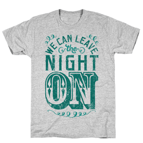 We Can Leave The Night On Mens T-Shirt