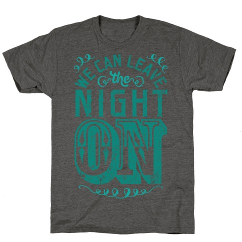 We Can Leave The Night On T-Shirt
