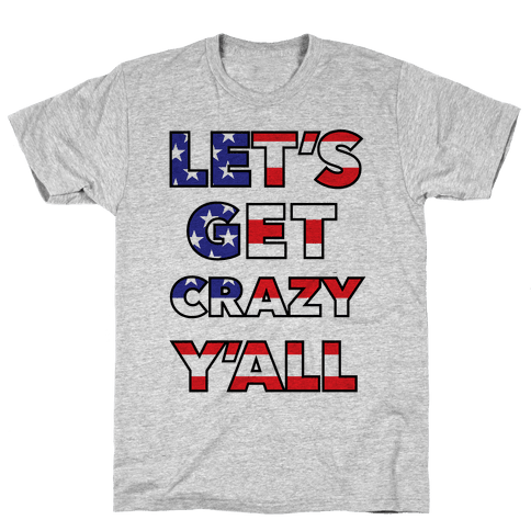 Let's Get Crazy Y'all Mens T-Shirt