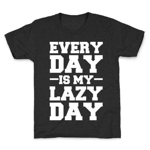 Every Day Is My Lazy Day Kids T-Shirt