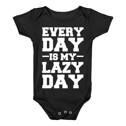Every Day Is My Lazy Day Baby Onesy