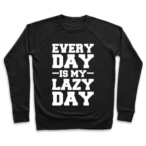 Every Day Is My Lazy Day Pullover