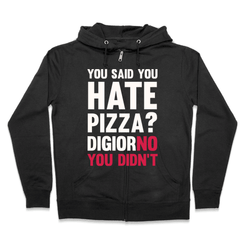 You Said You Hate Pizza? DiGiorNO You Didn't Zip Hoodie