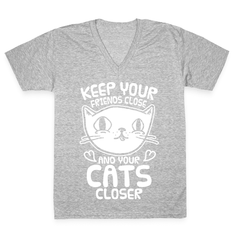 Keep Your Friends Close And Your Cats Closer V-Neck Tee Shirt