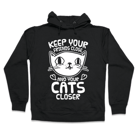 Keep Your Friends Close And Your Cats Closer Hooded Sweatshirt